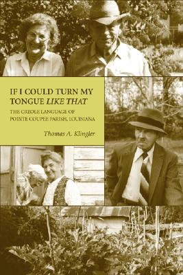 Image for If I Could Turn My Tongue Like That: The Creole Language of Pointe Coupee Parish, Louisiana