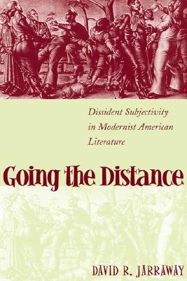 Image for Going the Distance: Dissident Subjectivity in Modernist American Literature (Horizons in Theory and American Culture)