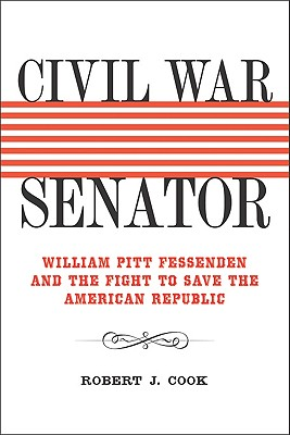 Image for Civil War Senator: William Pitt Fessenden and the Fight to Save the American Republic (Conflicting Worlds: New Dimensions of the American Civil War)