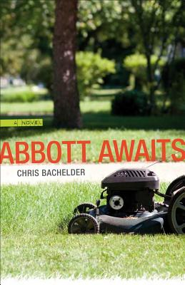 Abbott Awaits: A Novel (Yellow Shoe Fiction), Bachelder, Chris