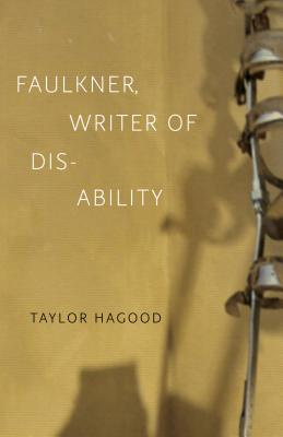 Faulkner, Writer of Disability (Southern Literary Studies), Hagood, Taylor