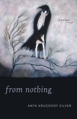 From Nothing: Poems, Anya Krugovoy Silver