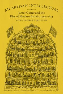 Image for An Artisan Intellectual: James Carter and the Rise of Modern Britain, 1792-1853