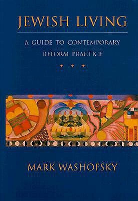 Jewish Living: A Guide to Contemporary Reform Practice, Mark Washofsky