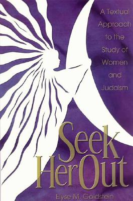 Image for Seek Her Out: A Textual Approach to the Study of Women and Judaism
