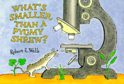 What's Smaller Than a Pygmy Shrew? (Wells of Knowledge Science Series), Wells, Robert E.