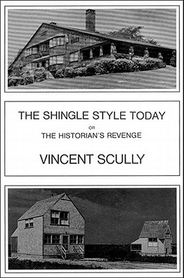 "The Shingle Style Today: Or The Historian's Revenge, ""Scully, Vincent"""