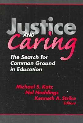 Justice and Caring: The Search for Common Ground in Education (Professional Ethics in Education Series), Michael S. Katz