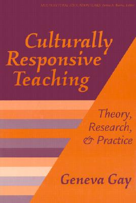 Culturally Responsive Teaching : Theory, Research, and Practice (Multicultural Education Series, No. 8), Gay, Geneva