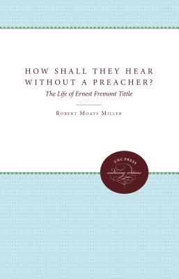 Image for How Shall They Hear Without a Preacher?: The Life of Ernest Fremont Tittle