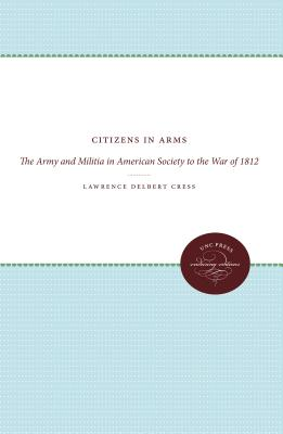 Image for Citizens in Arms  the  Army and Militia in American Society to the War of 1812
