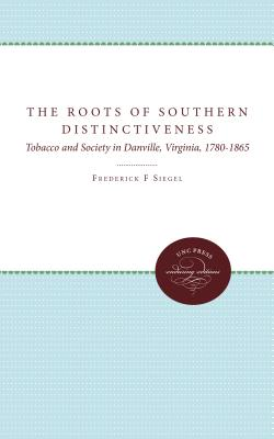 Image for The Roots of Southern Distinctiveness: Tobacco and Society in Danville, Virginia, 1780-1865 (First Edition)