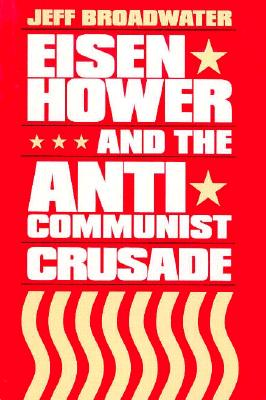 Eisenhower and the Anti-Communist Crusade, Broadwater, Jeff