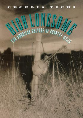 Image for High Lonesome: The American Culture of Country Music