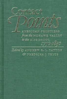 Image for Contact Points: American Frontiers from the Mohawk Valley to the Mississippi, 1750-1830 (Published for the Omohundro Institute of Early American Hist)