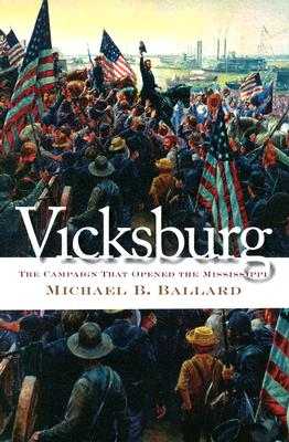 Vicksburg: The Campaign That Opened the Mississippi (Civil War America), Ballard, Michael B.