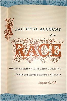 Image for A Faithful Account of the Race: African American Historical Writing in Nineteenth-Century America (The John Hope Franklin Series in African American History and Culture)
