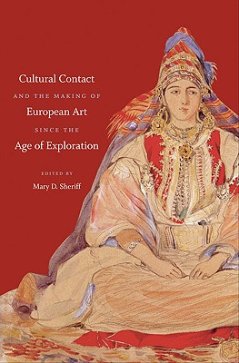 Image for Cultural Contact and the Making of European Art since the Age of Exploration (Bettie Allison Rand Lectures in Art History)