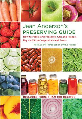 JEAN ANDERSON'S PRESERVING GUIDE: HOW TO PICKLE AND PRESERVE, CAN AND FREEZE, DRY AND STORE VEGETABL, ANDERSON, JEAN