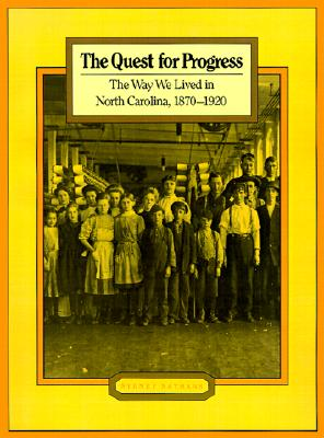 The Quest for Progress: The Way We Lived in North Carolina, 1870-1920 (Way We Lived in North Carolina Series), Sydney Nathans