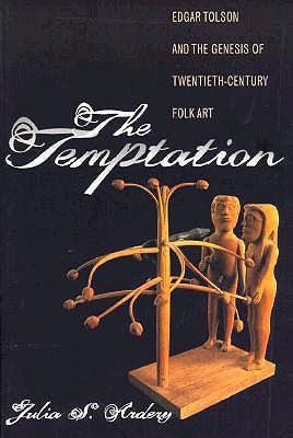 Image for The Temptation: Edgar Tolson and the Genesis of Twentieth-Century Folk Art