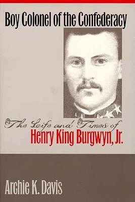Image for Boy Colonel of the Confederacy: The Life and Times of Henry King Burgwyn, Jr.