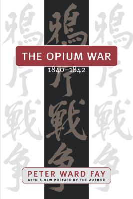 "Image for ""Opium War, 1840-1842: Barbarians in the Celestial Empire in the Early Part of the Nineteenth Century and the War by Which They Forced Her Gates"""