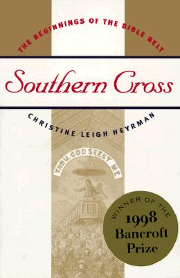 Southern Cross: The Beginnings of the Bible Belt, Heyrman, Christine Leigh