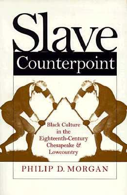 Image for Slave Counterpoint: Black Culture in the Eighteenth-Century Chesapeake and Lowcountry (Published by the Omohundro Institute of Early American History ... and the University of North Carolina Press)