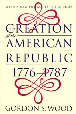 Image for The Creation of the American Republic, 1776-1787 (Published for the Omohundro Institute of Early American History and Culture, Williamsburg, Virginia)