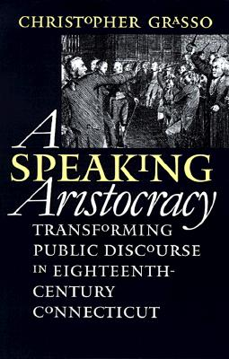 Image for A Speaking Aristocracy: Transforming Public Discourse in Eighteenth-Century Connecticut (Published by the Omohundro Institute of Early American ... and the University of North Carolina Press)