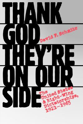 Thank God They're on Our Side: The United States and Right-Wing Dictatorships, 1921-1965, Schmitz, David F.