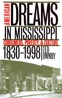 Image for AMERICAN DREAMS IN MISSISSIPPI CONSUMERS, POVERTY & CULTURE 1930-1998