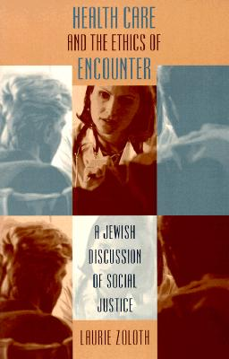 Image for Health Care and the Ethics of Encounter: A Jewish Discussion of Social Justice (Studies in Social Medicine)