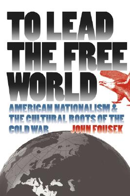 Image for To Lead the Free World: American Nationalism and the Cultural Roots of the Cold War