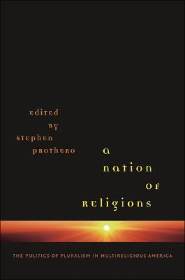 A Nation of Religions: The Politics of Pluralism in Multireligious America