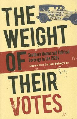 The Weight of Their Votes: Southern Women and Political Leverage in the 1920s, Lorraine Gates Schuyler