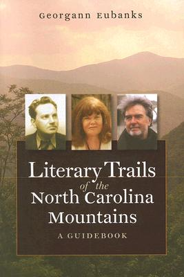Literary Trails of the North Carolina Mountains: A Guidebook, Eubanks, Georgann
