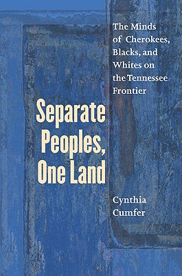 Image for Separate Peoples, One Land: The Minds of Cherokees, Blacks, and Whites on the Tennessee Frontier