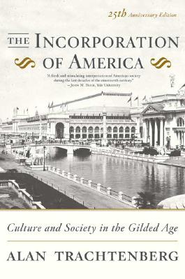 The Incorporation of America: Culture and Society in the Gilded Age (American Century), Trachtenberg, Alan