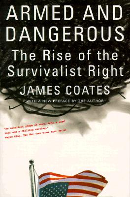 Armed and Dangerous: The Rise of the Survivalist Right, Coates, James