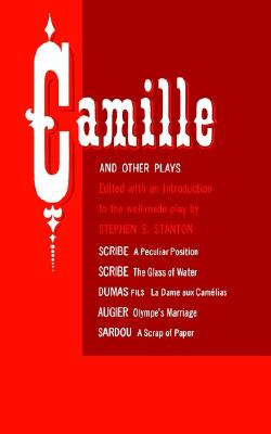 Camille and Other Plays: A Peculiar Position; The Glass of Water; La Dame aux Camelias; Olympe's Marriage; A Scrap of Paper