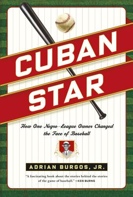 Cuban Star: How One Negro-League Owner Changed the Face of Baseball, Burgos Jr., Adrian