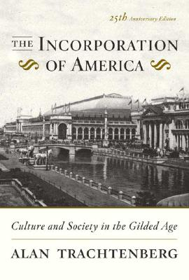 The Incorporation of America: Culture and Society in the Gilded Age, Alan Trachtenberg