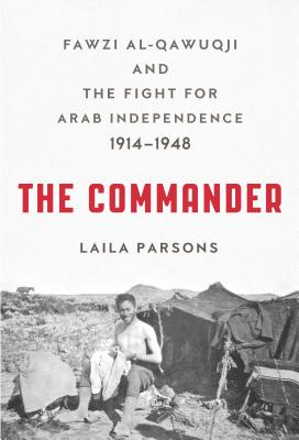 Image for The Commander: Fawzi al-Qawuqji and the Fight for Arab Independence 1914-1948