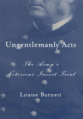 Image for Ungentlemanly Acts: the Army's Notorious Incest Trial