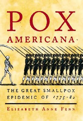 Pox Americana: The Great Smallpox Epidemic of 1775-82, Elizabeth A. Fenn