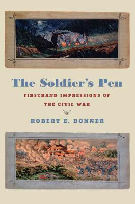 The Soldier's Pen: Firsthand Impressions of the Civil War, Bonner, Robert E.