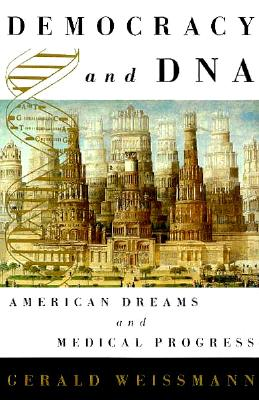 Democracy and DNA: American Dreams and Medical Progress, Weissmann, Gerald