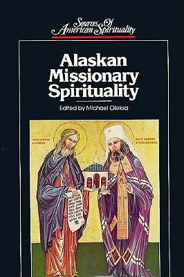 Alaskan Missionary Spirituality (Sources of American Spirituality)